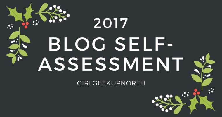 Blog Self Assessment – How Was 2017 For Your Blog?